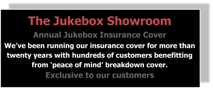 The Jukebox Showroom Annual Jukebox Insurance Cover We've been running our insurance cover for more than twenty years with hundreds of customers benefitting from 'peace of mind' breakdown cover. Exclusive to our customers